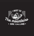 i must go mountains are calling quote vector image