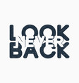 never look back - text slogan for t-shirt design vector image vector image
