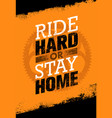 ride hard or ride home creative bike vector image