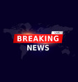 breaking news live on world map background tv vector image
