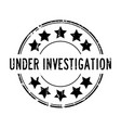 grunge black under investigation word with star vector image vector image