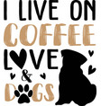 i live on coffee love dogs funny hand drawn vector image vector image