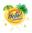 the yellow abstract sun with text - hello summer vector image