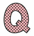 q alphabet letter with black polka dots on pink vector image