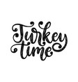 turkey time hand lettering on white background vector image vector image