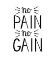 no pain no gain - inspiring and motivating words vector image