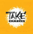 take a chances gym motivational quote with grunge vector image