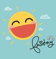 happy friday sun smile cute cartoon vector image vector image