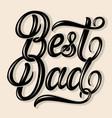 best dad elegant modern handwritten calligraphy vector image