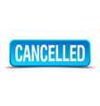 cancelled blue 3d realistic square isolated button vector image vector image