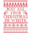 christmas pattern amy all your christma be white vector image vector image