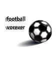 football forever black and white ball on white vector image