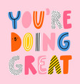 you are doing great vector image