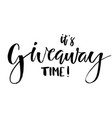 its giveaway time lettering text typography for vector image vector image