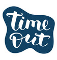 time out hand drawn lettering isolated vector image