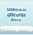 world snow day lettering concept design vector image vector image