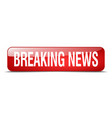 breaking news red square 3d realistic isolated vector image vector image