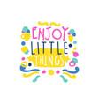 enjoy little things positive slogan hand written vector image vector image