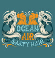 ocean air salty hair quote typographical vector image vector image
