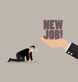 big hand give a new job to desperate businessman vector image vector image