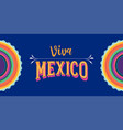 viva mexico independence day cinco de mayo vector image vector image