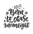 born to chase moonlight motivation poster vector image