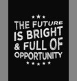 motivational quote poster the future is bright vector image vector image