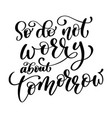 so do not worry about tomorrow quote text hand vector image vector image