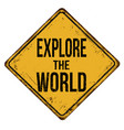explore the world vintage rusty metal sign vector image vector image