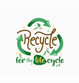 recycle for life cycle green arrows in vector image vector image