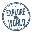 explore the world sign or stamp vector image vector image