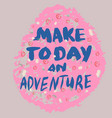 make today an adventure cute template vector image