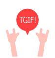 hands up with tgif logo like thanks god it is vector image vector image