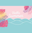 hello summer tropical leaves foliage sea waves vector image