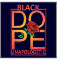 black dope unapologetic t shirt design with rose vector image vector image