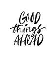 good things ahead modern brush calligraphy vector image vector image
