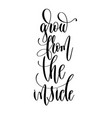 grow from the inside - hand lettering inscription vector image vector image