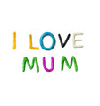 handmade modeling clay words i love mum vector image vector image