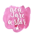 You are a star Hand drawn typography poster vector image vector image