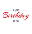 Happy Birthday day lettering vector image vector image