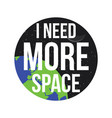 i need more space background vector image vector image