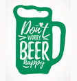 don t worry beer happy funny lettering vector image vector image