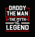 daddy man myth legend - father t shirt vector image vector image