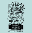 hand lettering he stilled the storm to a whisper vector image vector image