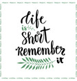 life is short remember it conceptual motivational vector image