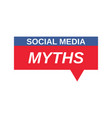 social media myths sign vector image vector image