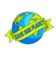 save earth protect our planet eco ecology vector image vector image