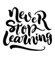 Never stop learning lettering vector image vector image