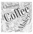 Choosing a Coffee Maker Word Cloud Concept vector image vector image