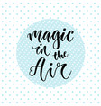 hand drawn lettering magic in the air vector image vector image